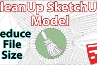 how to shrink the best sketchup file size, how to reduce sketchup file size